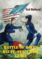 Battle Of Ball's Bluff, Staff Ride Guide [Illustrated Edition] ebook by Ted Ballard