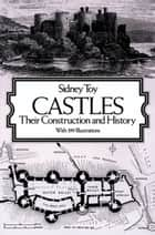 Castles - Their Construction and History ebook by Sidney Toy