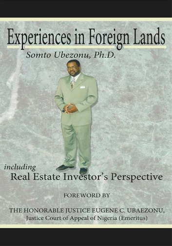 Experiences in Foreign Lands Including Real Estate Investor's Perspective ebook by Somto Ubezonu, Ph.D