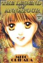 THE LEGEND OF ANNATOUR - Episode 2-7 ebook by Mito Orihara
