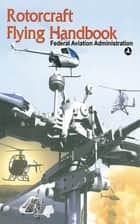 Rotorcraft Flying Handbook ebook by Federal Aviation Administration