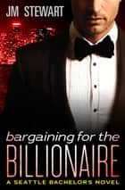 Bargaining for the Billionaire ebook by