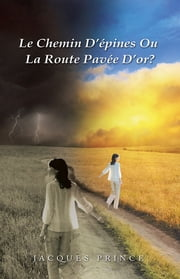 Le Chemin D'épines Ou La Route Pavée D'or? ebook by Jacques Prince