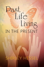 Past Life Living in the Present ebook by Shirley Hessel