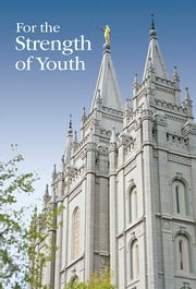 For the Strength of Youth ebook by The Church of Jesus Christ of Latter-day Saints
