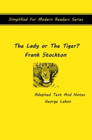 The Lady Or The Tiger? - Simplified for Modern Readers ebook by Frank Stockton,George Lakon