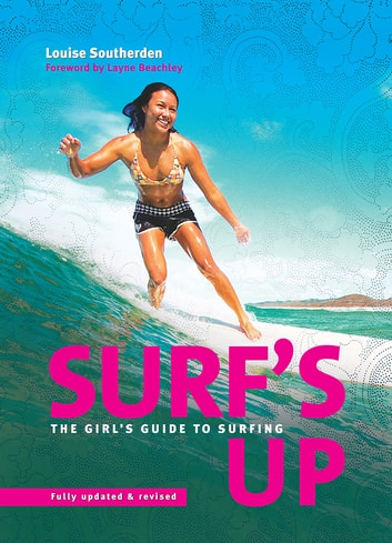 Surf's Up - The girl's guide to surfing 2nd edition ebook by Louise Southerden