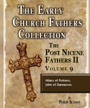 Early Church Fathers - Post Nicene Fathers II - Volume 9 - Hilary of Poitiers, John of Damascus ebook by Philip Schaff