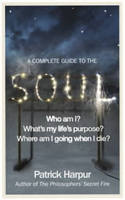 A Complete Guide to the Soul ebook by Patrick Harpur