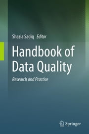 Handbook of Data Quality - Research and Practice ebook by Shazia Sadiq