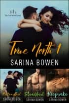 True North Box Set Volume 1 - Books 1-3 ebook by Sarina Bowen