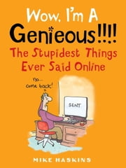 Wow I'm A Genieous!!!! - The Stupidest Things Ever Said Online ebook by Mike Haskins