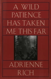 A Wild Patience Has Taken Me This Far: Poems 1978-1981 ebook by Adrienne Rich