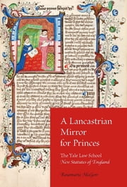 A Lancastrian Mirror for Princes - The Yale Law School New Statutes of England ebook by Rosemarie McGerr