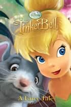 Tinker Bell: A Fairy Tale ebook by Disney Book Group
