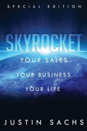 Skyrocket: Your Sales, Your Business, Your Success ebook by Justin Sachs