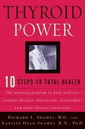 Thyroid Power - Ten Steps to Total Health ebook by Richard Shames,Karilee H. Shames