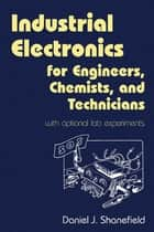 Industrial Electronics for Engineers, Chemists, and Technicians ebook by Daniel J. Shanefield
