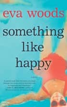 Something Like Happy - A Novel ebook by Eva Woods
