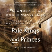 Pale Kings and Princes audiobook by Cassandra Clare, Robin Wasserman