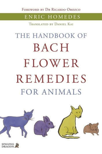 The Handbook of Bach Flower Remedies for Animals ebook by Enric Homedes Bea