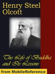 The Life Of Buddha And Its Lessons (Mobi Classics) ebook by Henry Steel Olcott