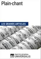 Plain-chant - Les Grands Articles d'Universalis ebook by Encyclopaedia Universalis