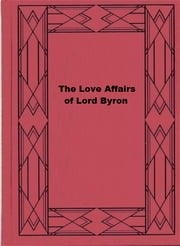 The Love Affairs of Lord Byron ebook by Francis Henry Gribble