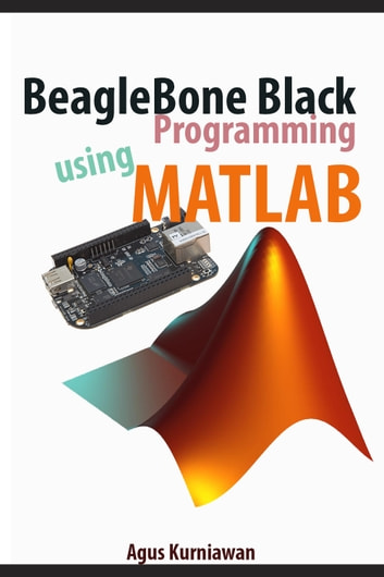 BeagleBone Black Programming using Matlab ebook by Agus Kurniawan