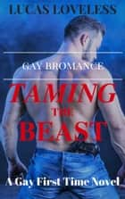 "Gay Bromance: ""Taming the Beast"" - A Gay First Time Novel ebook by Lucas Loveless"
