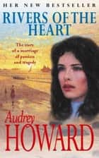 Rivers of the Heart ebook by Audrey Howard
