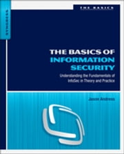 The Basics of Information Security - Understanding the Fundamentals of InfoSec in Theory and Practice ebook by Jason Andress