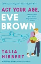 Act Your Age, Eve Brown - the perfect feel good romcom for 2021 ebook by Talia Hibbert