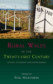 Rural Wales in the Twenty-First Century - Society, Economy and Environment ebook by Paul Milbourne