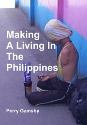Making A Living In The Philippines ebook by Perry Gamsby