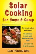 Solar Cooking for Home & Camp ebook by Linda Frederick Yaffe