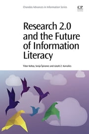 Research 2.0 and the Future of Information Literacy ebook by Tibor Koltay,Sonja Spiranec,Laszlo Z Karvalics