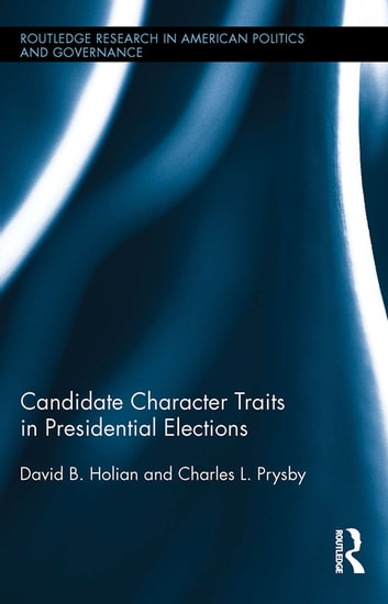 Candidate Character Traits in Presidential Elections ebook by David B. Holian,Charles L. Prysby