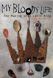 My Bloody Life: The Making of a Latin King ebook by Sanchez, Reymundo