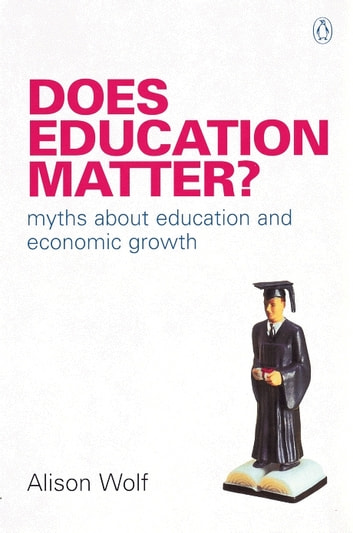 Does Education Matter? - Myths About Education and Economic Growth ebook by Alison Wolf