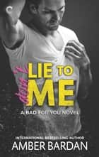 Don't Lie to Me - An Alpha Hero Romance ebook by Amber Bardan