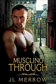 Muscling Through ebook by J.L. Merrow