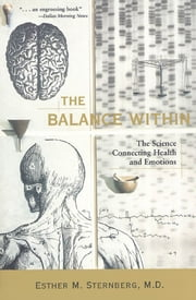 The Balance Within - The Science Connecting Health and Emotions ebook by Esther M. Sternberg, M.D.
