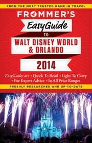 Frommer's EasyGuide to Walt Disney World and Orlando 2014 ebook by Jason Cochran
