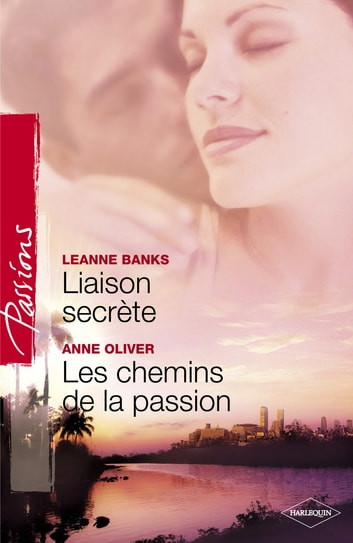 Liaison secrète - Les chemins de la passion (Harlequin Passions) ebook by Leanne Banks,Anne Oliver