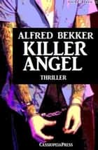Alfred Bekker Thriller: Killer Angel ebook by Alfred Bekker