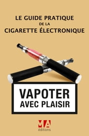 Le Guide pratique de la cigarette électronique ebook by Olivier Abou