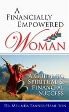 A Financially Empowered Woman ebook by Dr. Melinda Tanner-Hamilton