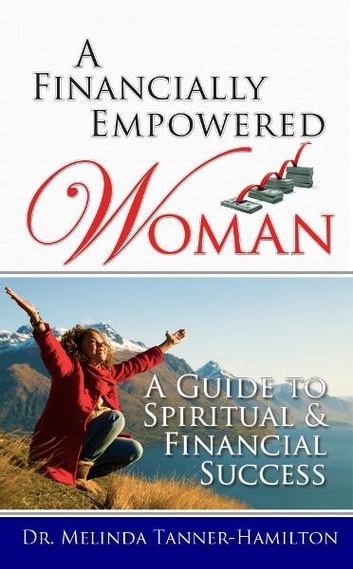 A Financially Empowered Woman - A Guide to Spritual and Financial Success 電子書 by Dr. Melinda Tanner-Hamilton