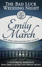 The Bad Luck Wedding Night - Bad Luck Abroad Trilogy, Book 3 ebook by Emily March